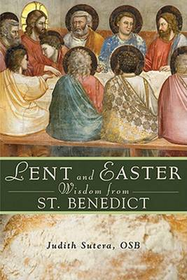 Lent and Easter Wisdom from St Benedict