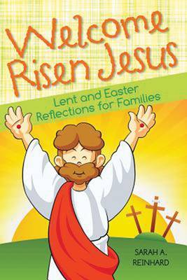 Welcome Risen Jesus: Lenten and Easter Reflections for Families