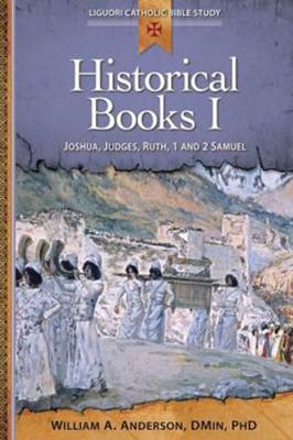 Historical Books: I: Historical Books I Joshua, Judges, Ruth, 1 and 2 Samuel