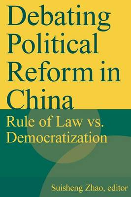 Debating Political Reform in China: Rule of Law vs. Democratization: Rule of Law vs. Democratization