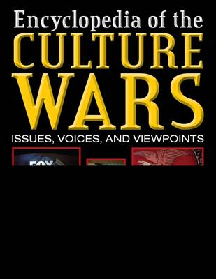 Culture Wars: An Encyclopedia of Issues, Voices, and Viewpoints