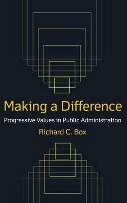 Making a Difference: Progressive Values in Public Administration: Progressive Values in Public Administration