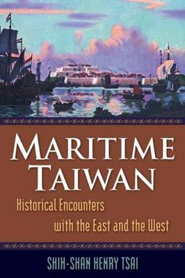 Maritime Taiwan: Historical Encounters with the East and the West: Historical Encounters with the East and the West