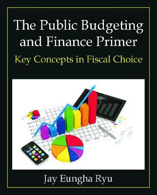 The Public Budgeting and Finance Primer: Key Concepts in Fiscal Choice
