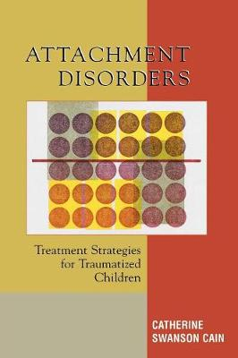 Attachment Disorders: Treatment Strategies for Traumatized Children