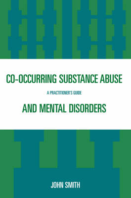 Co-occurring Substance Abuse and Mental Disorders: A Practitioner's Guide