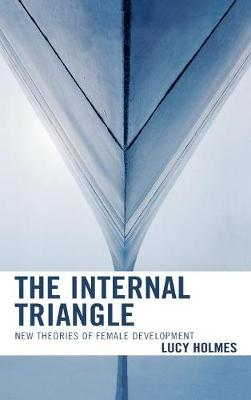 The Internal Triangle: New Theories of Female Development