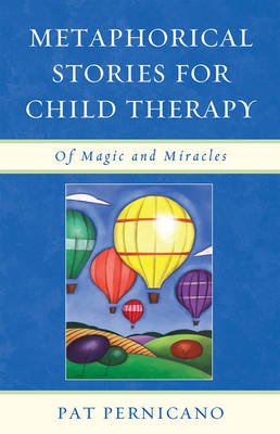Metaphorical Stories for Child Therapy: Of Magic and Miracles