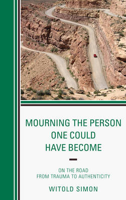 Mourning the Person One Could Have Become: On the Road from Trauma to Authenticity