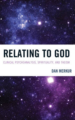 Relating to God: Clinical Psychoanalysis, Spirituality, and Theism