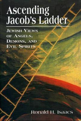 Ascending Jacobs Ladder: Jewish Views of Angels, Demons, and Evil Spirits