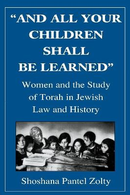 And All Your Children Shall Be Learned: Women and the Study of the Torah in Jewish Law and History