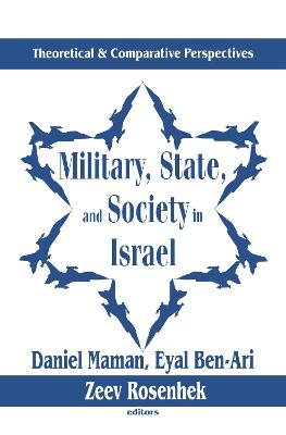 Military, State and Society in Israel: Theoretical and Comparative Perspectives