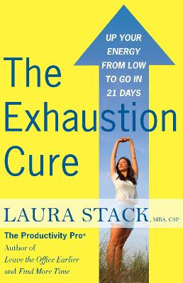 The Exhaustion Cure: Up Your Energy from Low to Go in 21 Days