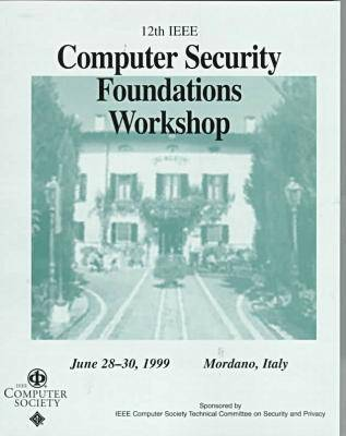 Computer Security Foundations Workshop: Proceedings: 12th: (CSFW '99)