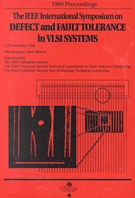 1999 International Symposium on Defect and Fault-Tolerance in Vlsi Systems (Dft 99): Conference Proceedings