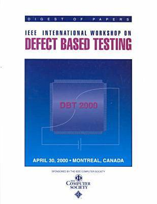 2000 IEEE International Workshop on Defect Based Testing (Dbt 2000)