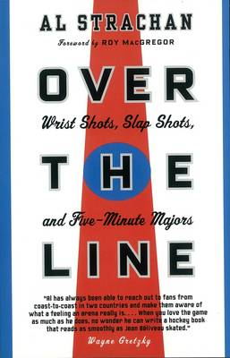 Over The Line: Wrist Shots, Slap Shots and Five-Minute Majors