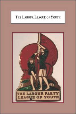 The Labour League of Youth: An Account of the Failure of the Labour Party to Sustain a Successful Youth Organisation