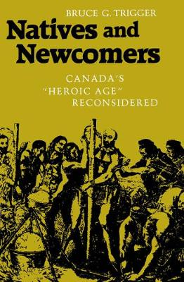 "Natives and Newcomers: Canada's ""Heroic Age"" Reconsidered"