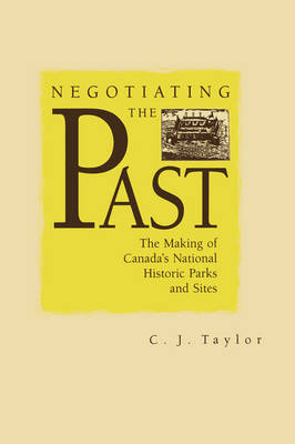 Negotiating the Past: The Making of National Historic Parks and Sites