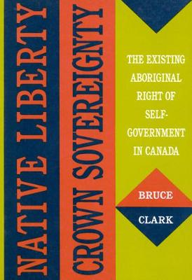 Native Liberty, Crown Sovereignty: The Existing Aboriginal Right of Self-Government in Canada