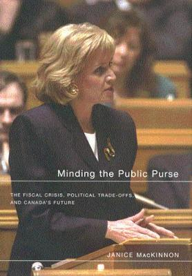 Minding the Public Purse: The Fiscal Crisis, Political Trade-offs, and Canada's Future