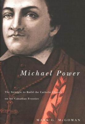 Michael Power: The Struggle to Build the Catholic Church on the Canadian Frontier