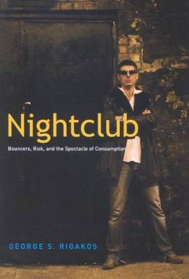 Nightclub: Bouncers, Risk, and the Spectacle of Consumption