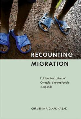Recounting Migration: Political Narratives of Congolese Young People in Uganda