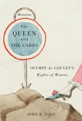 Between the Queen and the Cabby: Olympe de Gouges's Rights of Woman