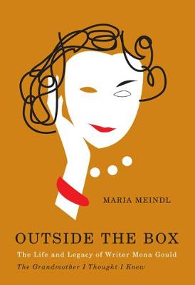 Outside the Box: The Life and Legacy of Writer Mona Gould, the Grandmother I Thought I Knew