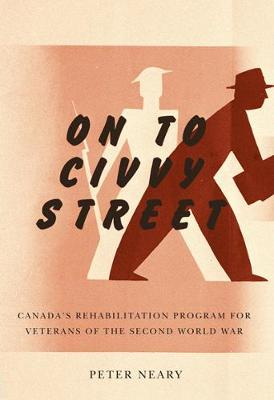 On to Civvy Street: Canada's Rehabilitation Program for Veterans of the Second World War