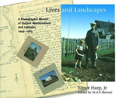 Lives and Landscapes: A Photographic Memoir of Outport Newfoundland and Labrador, 1949-1963
