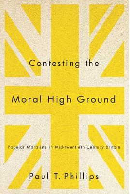 Contesting the Moral High Ground: Popular Moralists in Mid-Twentieth-Century Britain