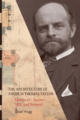 The Architecture of Andrew Thomas Taylor: Montreal's Square Mile and Beyond