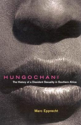 Hungochani, Second Edition: The History of a Dissident Sexuality in Southern Africa