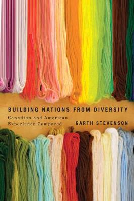 Building Nations from Diversity: Canadian and American Experience Compared