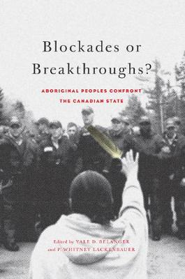 Blockades or Breakthroughs?: Aboriginal Peoples Confront the Canadian State