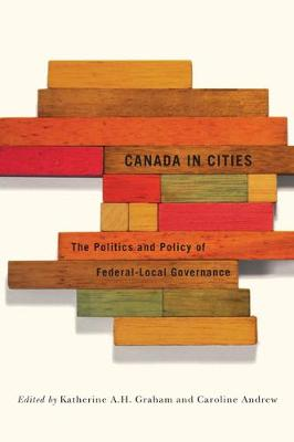 Canada in Cities: The Politics and Policy of Federal-Local Governance