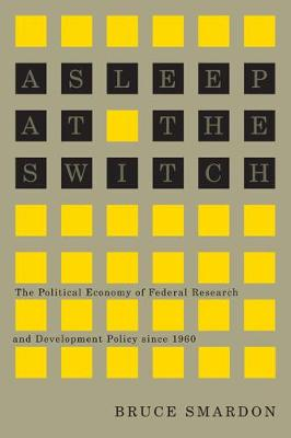 Asleep at the Switch: The Political Economy of Federal Research and Development Policy since 1960