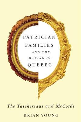 Patrician Families and the Making of Quebec: The Taschereaus and McCords