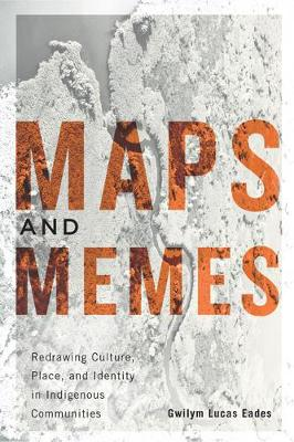 Maps and Memes: Redrawing Culture, Place, and Identity in Indigenous Communities