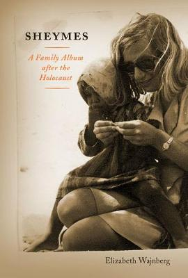Sheymes: A Family Album after the Holocaust
