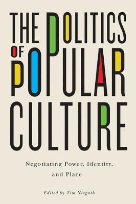 The Politics of Popular Culture: Negotiating Power, Identity, and Place