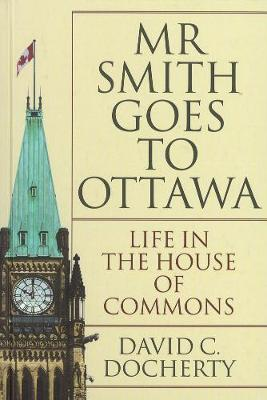 Mr. Smith Goes to Ottawa: Life in the House of Commons