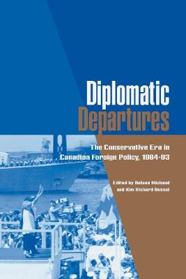 Diplomatic Departures: The Conservative Era in Canadian Foreign Policy, 1984 - 93