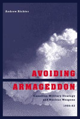 Avoiding Armageddon: Canadian Military Strategy and Nuclear Weapons, 1950-1963