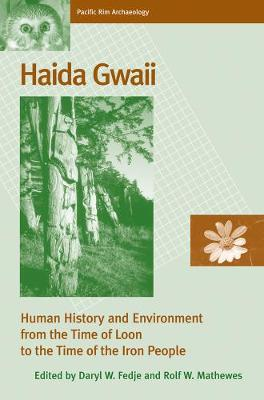 Haida Gwaii: Human History and Environment from the Time of Loon to the Time of the Iron People