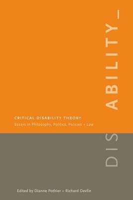 Critical Disability Theory: Essays in Philosophy, Politics, Policy, and Law
